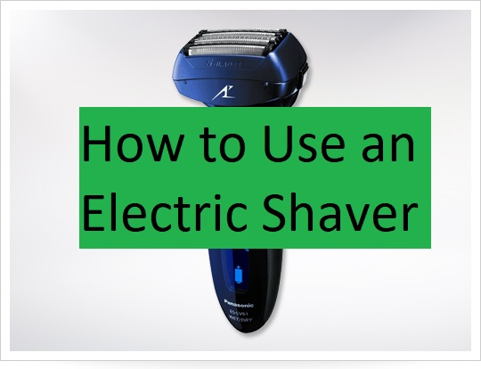 tips on How to Use an Electric Shaver